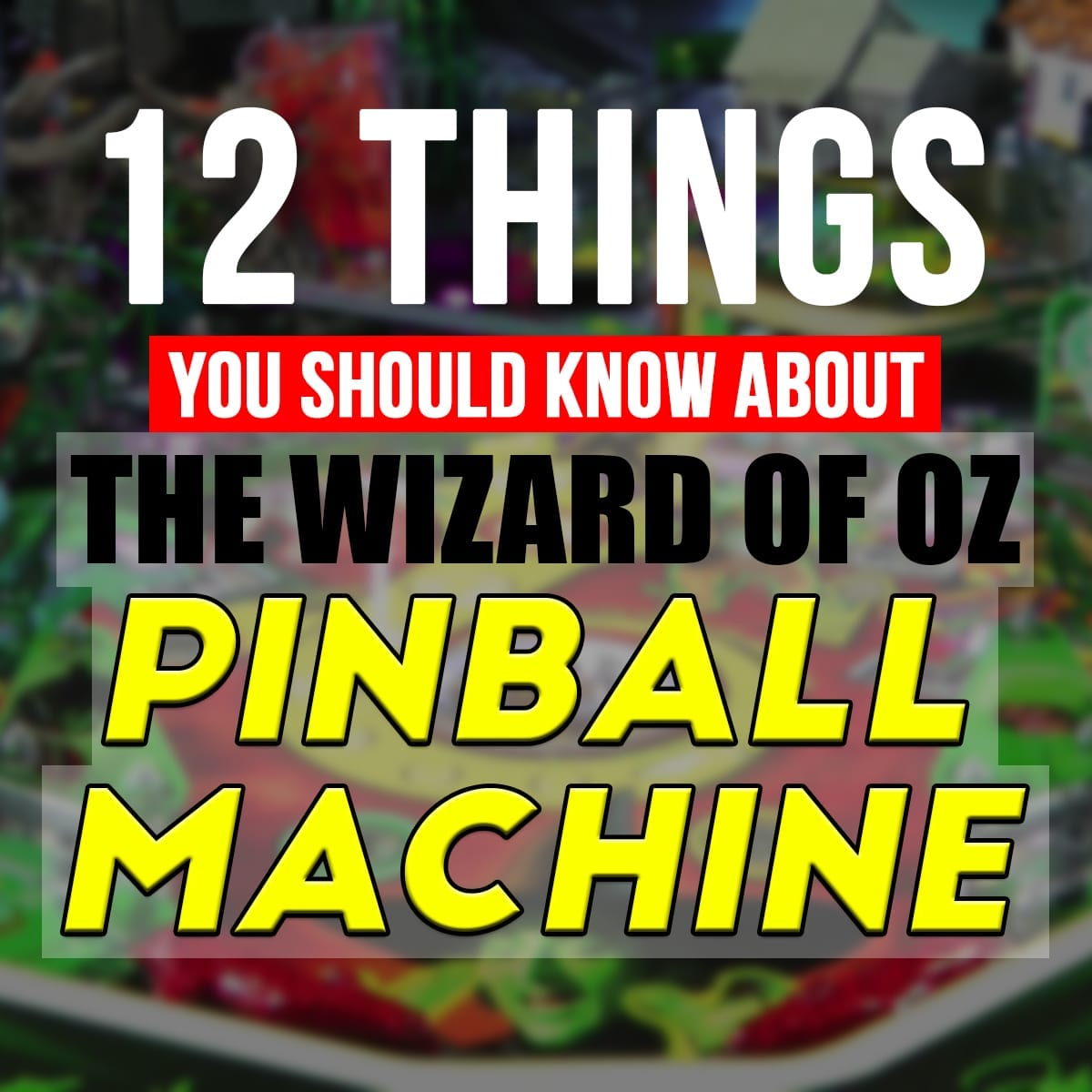 12 Things You Should Know About The Wizard of Oz Pinball