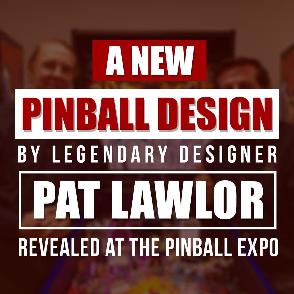 New Pinball Design by Legendary-Designer Pat Lawlor revealed at the Pinball Expo
