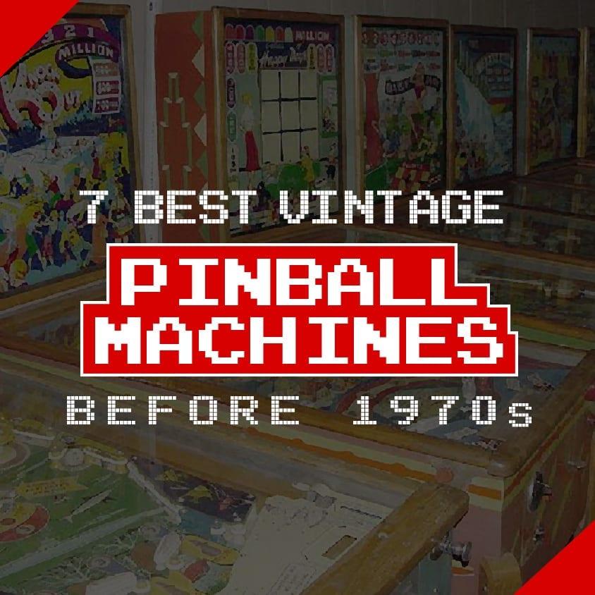 7 Best Vintage Pinball Machines Before 1970s
